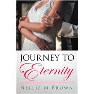 Journey to Eternity by Brown, Nellie M., 9781504972147