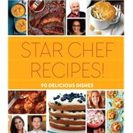 Star Chef Recipes! 90 Delicious Dishes by Unknown, 9781618372147