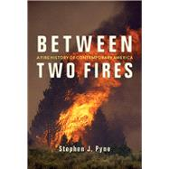 Between Two Fires by Pyne, Stephen J., 9780816532148