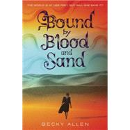 Bound by Blood and Sand by ALLEN, BECKY, 9781101932148