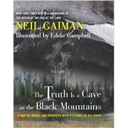 The Truth Is a Cave in the Black Mountains: A Tale of Travel and Darkness With Pictures of All Kinds by Gaiman, Neil; Campbell, Eddie, 9780062282149