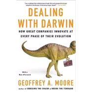Dealing with Darwin How Great Companies Innovate at Every Phase of Their Evolution by Moore, Geoffrey, 9781591842149