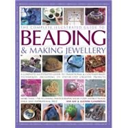 The Complete Illustrated Guide to Beading & Making Jewellery by Kay, Ann; Ganderton, Lucinda, 9781846812149