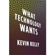 What Technology Wants by Kelly, Kevin, 9780670022151