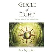 Circle of Eight: Creating Magic for Your Place on Earth by Meredith, Jane, 9780738742151