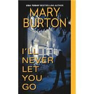 I'll Never Let You Go by Burton, Mary, 9781420132151