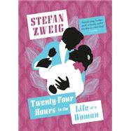 Twenty-four Hours in the Life of a Woman by Zweig, Stefan; Bell, Anthea; Huebsch, B. W., 9781782272151