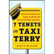7 Tenets of Taxi Terry: How Every Employee Can Create and Deliver the Ultimate Customer Experience by McKain, Scott, 9780071822152