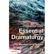 Essential Dramaturgy: The Mindset and Skillset by Lang; Theresa, 9781138902152