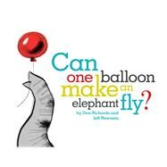 Can One Balloon Make an Elephant Fly? by Richards, Dan; Newman, Jeff, 9781442452152