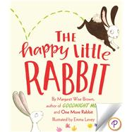 The Happy Little Rabbit by Brown, Margaret Wise; Levey, Emma, 9781472392152