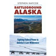 Battleground Alaska by Haycox, Stephen, 9780700622153