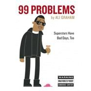 99 Problems: Superstars Have Bad Days, Too by Graham, Ali, 9780761182153