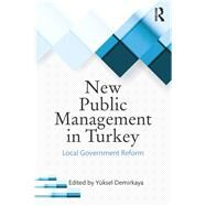 New Public Management in Turkey: Local Government Reform by Demirkaya; Ynksel, 9781498742153
