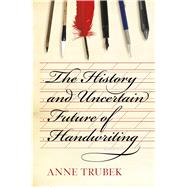 The History and Uncertain Future of Handwriting by Trubek, Anne, 9781620402153