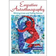 Evocative Autoethnography: Writing Lives and Telling Stories by Bochner; Arthur, 9781629582153