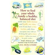 How To Feed Your Whole Family by Holcombe, Gill, 9781905862153