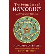 The Sworn Book of Honorius by Honorius of Thebes; Peterson, Joseph, 9780892542154
