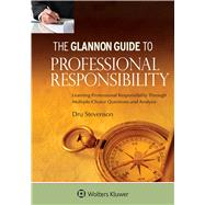 Glannon Guide to Professional Responsibility Learning Professional Responsibility Through Multiple-Choice Questions and Analysis by Stevenson, Dru, 9781454862154