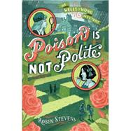 Poison Is Not Polite by Stevens, Robin, 9781481422154