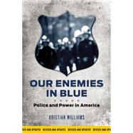 Our Enemies in Blue: Police and Power in America by Williams, Kristian, 9781849352154