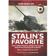 Stalin's Favorite: The Combat History of the 2nd Guards Tank Army from Kursk to Berlin, January 1943-June 1944 by Nebolsin, Igor; Britton, Stuart, 9781909982154