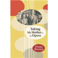 Taking My Mother to the Opera by Brown, Diane, 9781927322154