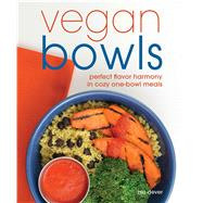 Vegan Bowls Perfect Flavor Harmony in Cozy One-Bowl Meals by Dever, Zsu, 9781941252154