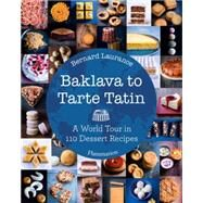 Baklava to Tarte Tatin: A World Tour in 110 Dessert Recipes by Laurance, Bernard; Roche, Amelie, 9782080202154
