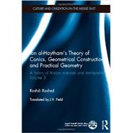 Ibn al-Haytham's Theory of Conics, Geometrical Constructions and Practical Geometry: A History of Arabic Sciences and Mathematics Volume 3 by Rashed; Roshdi, 9780415582155