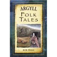 Argyll Folk Tales by Pegg, Bob, 9780752492155