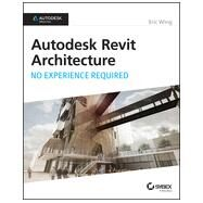 Autodesk Revit Architecture 2015: No Experience Required; Autodesk Official Press by Wing, Eric, 9781118862155