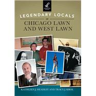 Legendary Locals of Chicago Lawn and West Lawn by Headley, Kathleen J.; Krol, Tracy J., 9781467102155