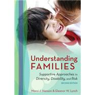 Understanding Families : Supportive Approaches to Diversity, Disability, and Risk, Second Edition by Hanson, Marci J., Ph.D.; Lynch, Eleanor W., Ph.D., 9781598572155