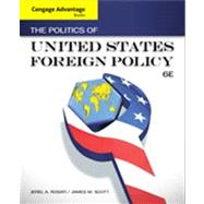 Cengage Advantage Books: The Politics of United States Foreign Policy by Rosati, Jerel A.; Scott, James M., 9781133602156