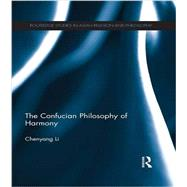 The Confucian Philosophy of Harmony by Li; Chenyang, 9781138962156