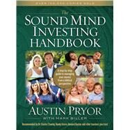 The Sound Mind Investing Handbook A Step-by-Step Guide to Managing Your Money From a Biblical Perspective by Pryor, Austin, 9780802412157