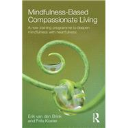 Mindfulness-Based Compassionate Living: A new training programme to deepen mindfulness with heartfulness by van den Brink; Erik, 9781138022157