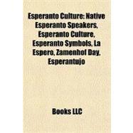 Esperanto Culture : Native Esperanto Speakers, Esperanto Culture, Esperanto Symbols, la Espero, Zamenhof Day, Esperantujo by , 9781156462157