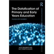 The Datafication of Primary and Early Years Education: Playing with numbers by Bradbury; Alice, 9781138242159