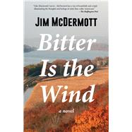 Bitter Is the Wind A Novel by McDermott, Jim, 9781945572159