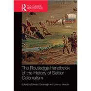 The Routledge Handbook of the History of Settler Colonialism by Cavanagh; Edward, 9780415742160