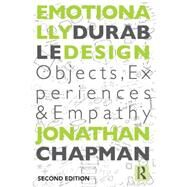 Emotionally Durable Design: Objects, Experiences and Empathy by Chapman; Jonathan, 9780415732161