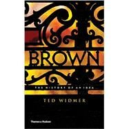 Brown: The History of an Idea by Widmer, Ted, 9780500252161