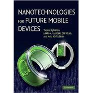 Nanotechnologies for Future Mobile Devices by Tapani Ryhänen , Mikko A. Uusitalo , Olli Ikkala , Asta Kärkkäinen, 9780521112161
