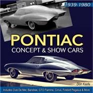 Pontiac Concept and Show Cars 1939-1980 by Keefe, Donald, 9781613252161