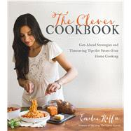 The Clever Cookbook Get-Ahead Strategies and Timesaving Tips for Stress-Free Home Cooking by Raffa, Emilie, 9781624142161