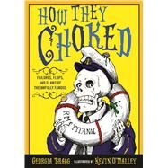 How They Choked Failures, Flops, and Flaws of the Awfully Famous by Bragg, Georgia; O'Malley, Kevin, 9781681192161