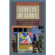 Streets of Glory : Church and Community in a Black Urban Neighborhood by McRoberts, Omar Maurice, 9780226562162