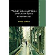 Young Homeless People and Urban Space: Fixed in Mobility by Jackson; Emma, 9780415722162